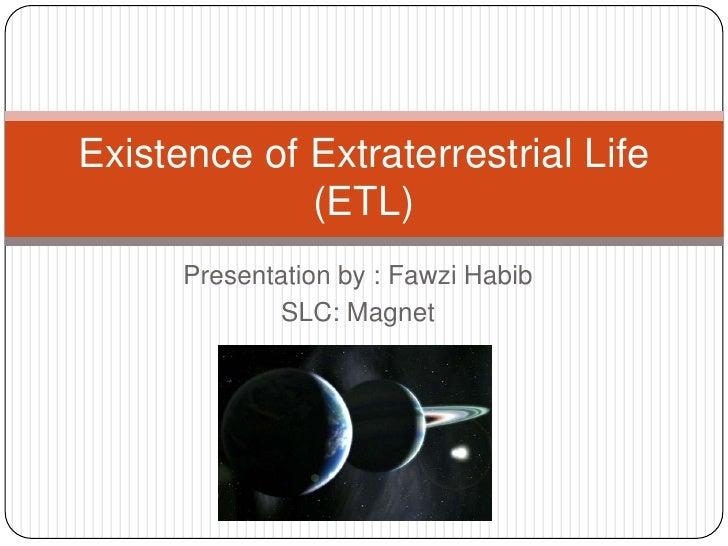 Presentation by : FawziHabib<br />SLC: Magnet<br />Existence of Extraterrestrial Life (ETL) <br />