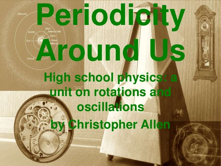 PeriodicityAround UsHigh school physics: a unit on rotations and      oscillations by Christopher Allen