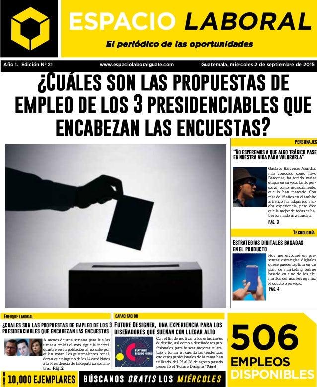 Año 1. Edición Nº 21 www.espaciolaboralguate.com Guatemala, miércoles 2 de septiembre de 2015 ¿Cuáles son las propuestas d...