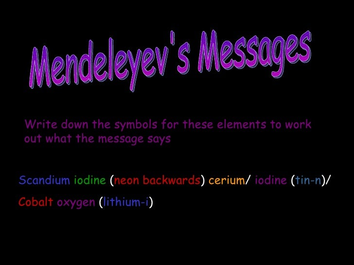 Mendeleyev's Messages Write down the symbols for these elements to work out what the message says Scandium   iodine   ( ne...