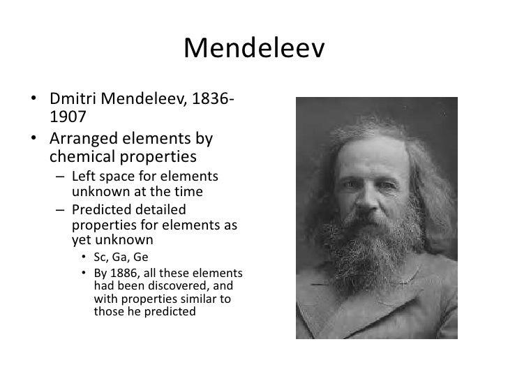 Mendeleev<br />Dmitri Mendeleev, 1836-1907<br />Arranged elements by chemical properties<br />Left space for elements unkn...