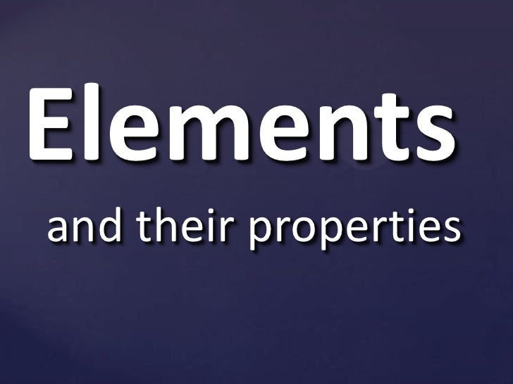 Elements<br />and their properties<br />