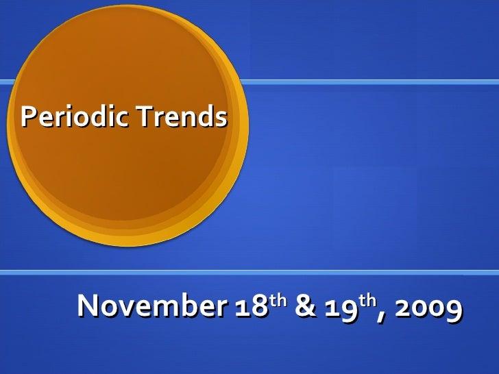 November 18 th  & 19 th , 2009 Periodic Trends