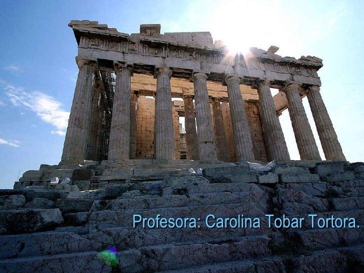 Periodificación de la Historia  Griega. Profe.: Carolina Tobar Profesora: Carolina Tobar Tortora.