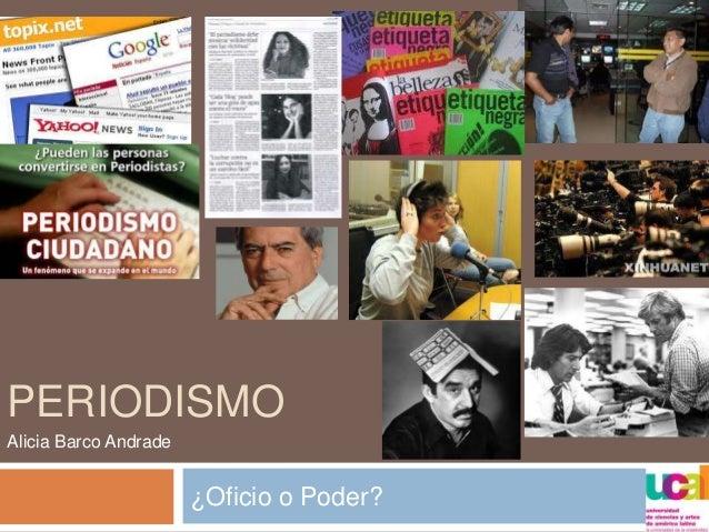 PERIODISMO ¿Oficio o Poder? Alicia Barco Andrade