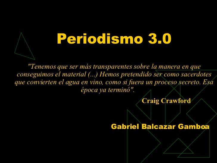"""Periodismo 3.0 """"Tenemos que ser más transparentes sobre la manera en que conseguimos el material (...) Hemos pretendi..."""
