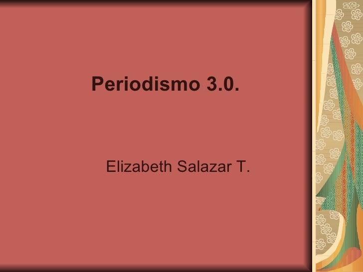Periodismo 3.0. Elizabeth Salazar T.