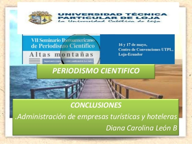 CONCLUSIONES .Administración de empresas turísticas y hoteleras Diana Carolina León B PERIODISMO CIENTIFICO