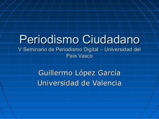 Periodismo CiudadanoPeriodismo Ciudadano V Seminario de Periodismo Digital – Universidad delV Seminario de Periodismo Digi...