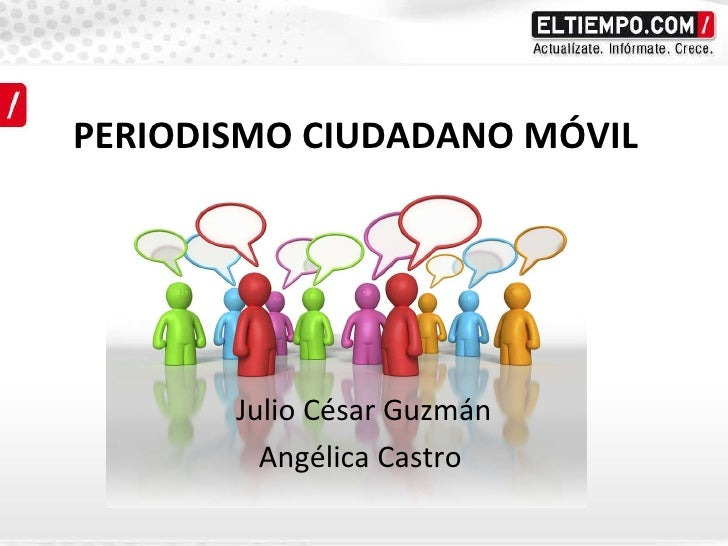 PERIODISMO CIUDADANO MÓVIL Julio César Guzmán Angélica Castro