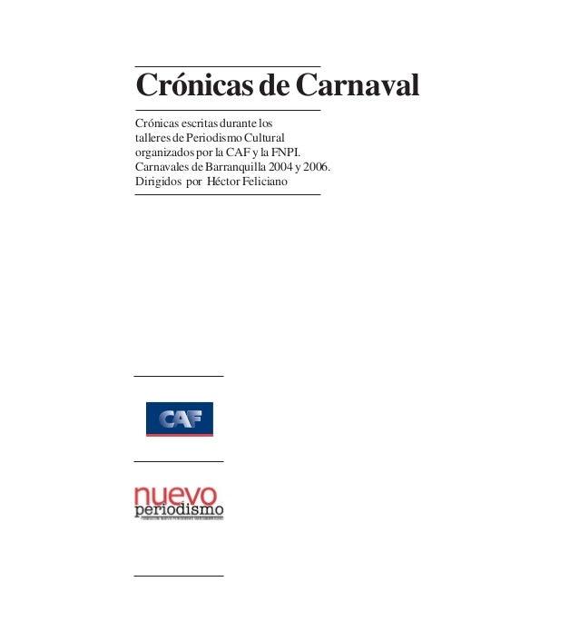 CrónicasdeCarnavalCrónicas escritas durante lostalleres de Periodismo Culturalorganizados por la CAF y la FNPI.Carnavales ...