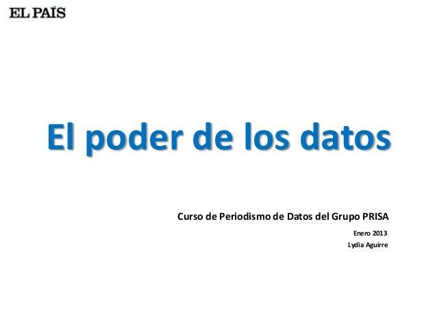 El poder de los datos        Curso de Periodismo de Datos del Grupo PRISA                                            Enero...