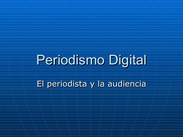 Periodismo Digital El periodista y la audiencia
