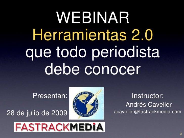 WEBINAR       Herramientas 2.0      que todo periodista        debe conocer         Presentan:           Instructor:      ...