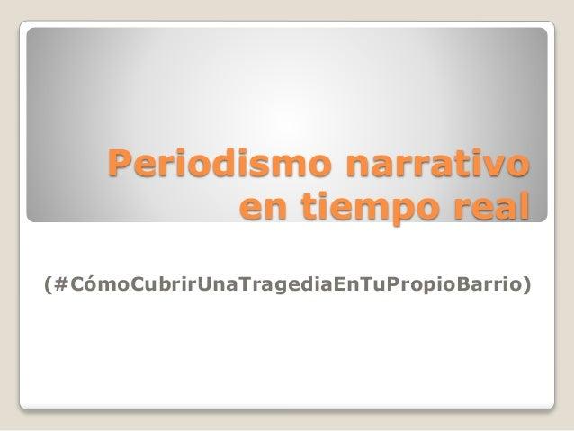 Periodismo narrativo en tiempo real (#CómoCubrirUnaTragediaEnTuPropioBarrio)