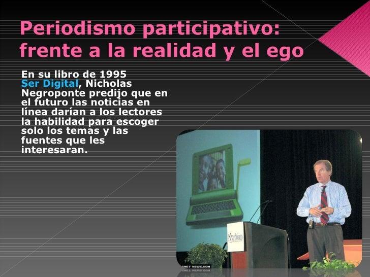 <ul><li>En su libro de 1995  Ser Digital , Nicholas Negroponte predijo que en el futuro las noticias en línea darían a los...