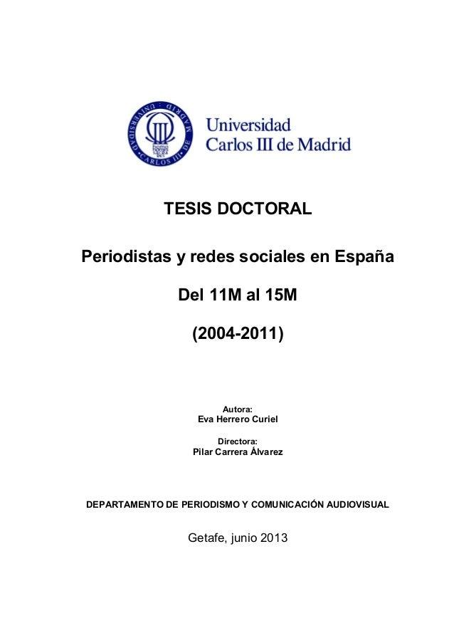 TESIS DOCTORAL Periodistas y redes sociales en España Del 11M al 15M (2004-2011) Autora: Eva Herrero Curiel Directora: Pil...