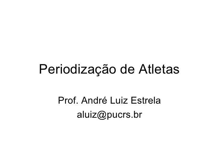 Periodização de Atletas Prof. André Luiz Estrela [email_address]
