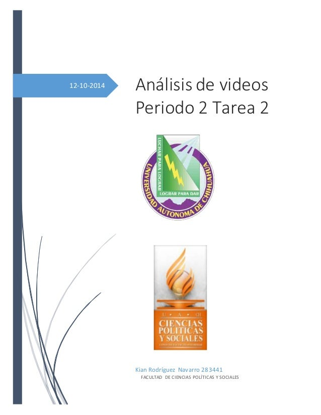 12-10-2014  Análisis de videos  Periodo 2 Tarea 2  Kian Rodríguez Navarro 283441  FACULTAD DE CIENCIAS POLÍTICAS Y SOCIALE...