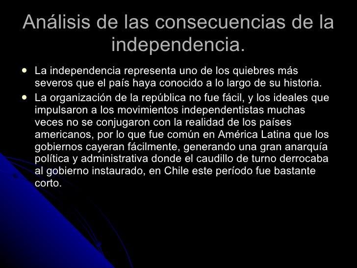 Análisis de las consecuencias de la independencia. <ul><li>La independencia representa uno de los quiebres más severos que...