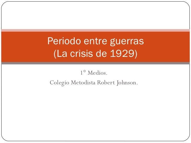 1° Medios. Colegio Metodista Robert Johnson. Periodo entre guerras (La crisis de 1929)