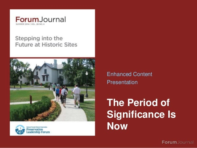 Forum Journal (Summer 2014): How To Determine Your New Period of Significance - Presentation