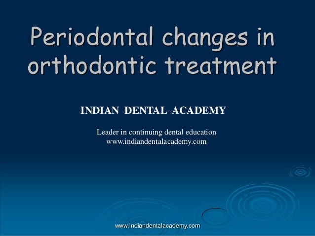 Periodontal changes in orthodontic treatment INDIAN DENTAL ACADEMY Leader in continuing dental education www.indiandentala...
