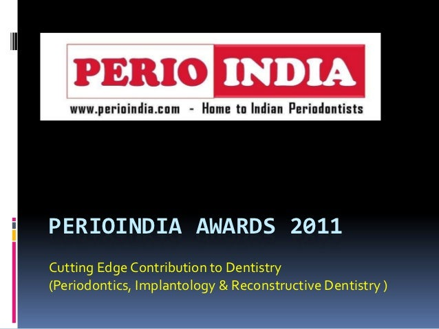 PERIOINDIA AWARDS 2011Cutting Edge Contribution to Dentistry(Periodontics, Implantology & Reconstructive Dentistry )