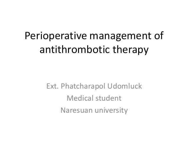 Perioperative management of antithrombotic therapy Ext. Phatcharapol Udomluck Medical student Naresuan university