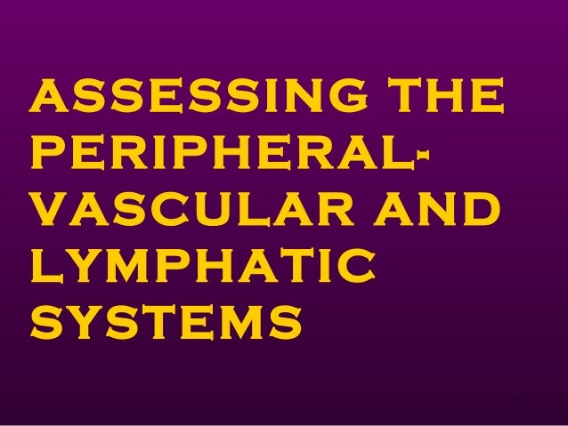 1 ASSESSING THE PERIPHERAL- VASCULAR AND LYMPHATIC SYSTEMS