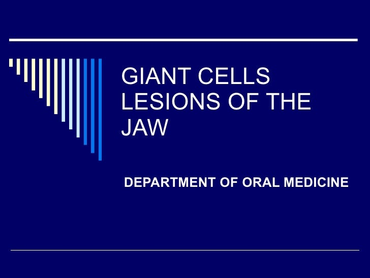 GIANT CELLS LESIONS OF THE JAW DEPARTMENT OF ORAL MEDICINE