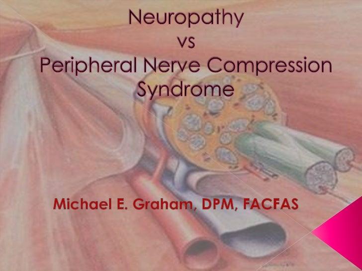 NeuropathyvsPeripheral Nerve Compression Syndrome<br />Michael E. Graham, DPM, FACFAS<br />
