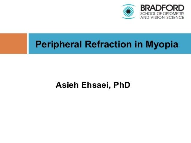 Asieh Ehsaei, PhD Peripheral Refraction in Myopia