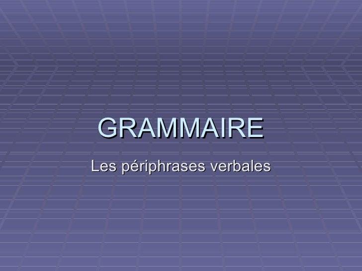 GRAMMAIRE Les périphrases verbales