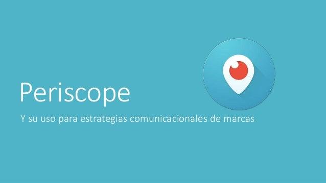 Periscope Y su uso para estrategias comunicacionales de marcas