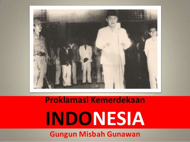 Proklamasi KemerdekaanINDONESIA Gungun Misbah Gunawan