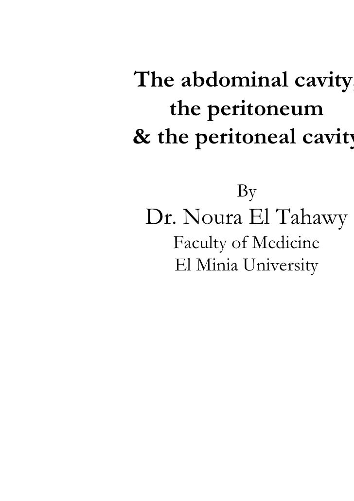 The abdominal cavity,   the peritoneum& the peritoneal cavity            By Dr. Noura El Tahawy    Faculty of Medicine    ...