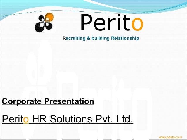 PeritoRecruiting & building Relationshipwww.perito.co.inCorporate PresentationPerito HR Solutions Pvt. Ltd.