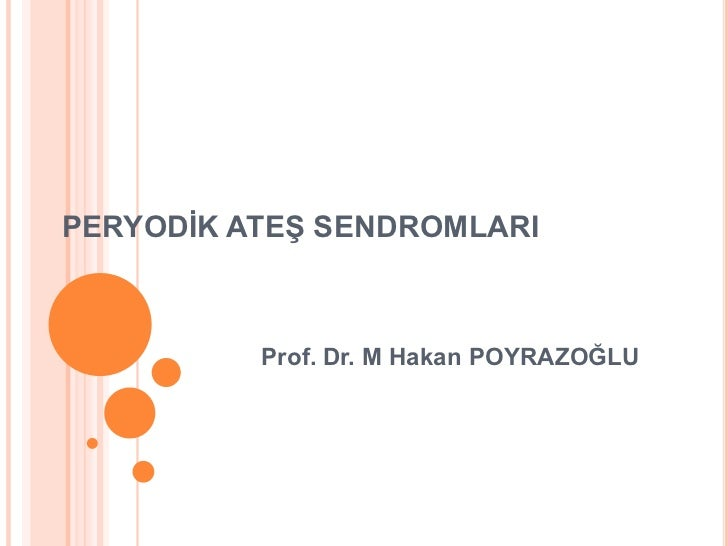 PERYODİK ATEŞ SENDROMLARI          Prof. Dr. M Hakan POYRAZOĞLU