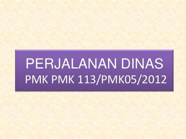 PERJALANAN DINASPMK PMK 113/PMK05/2012