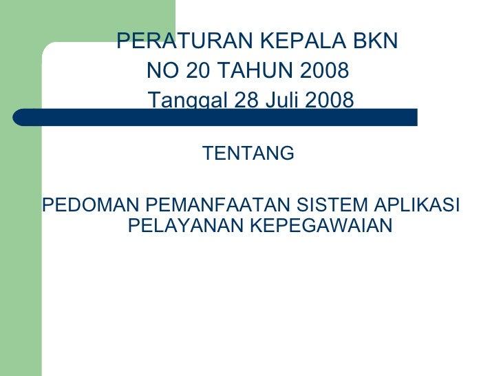 <ul><li>PERATURAN KEPALA BKN  </li></ul><ul><li>NO 20 TAHUN 2008  </li></ul><ul><li>Tanggal 28 Juli 2008 </li></ul><ul><li...