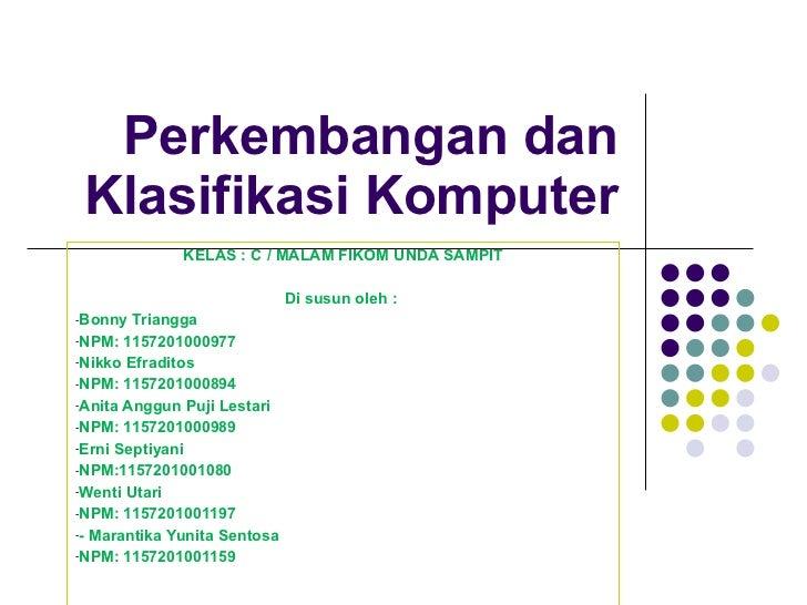 Perkembangan dan Klasifikasi Komputer <ul><li>KELAS : C / MALAM FIKOM UNDA SAMPIT </li></ul><ul><li>Di susun oleh :  </li>...