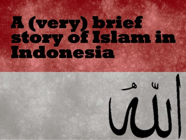 A (very) brief story of Islam in Indonesia