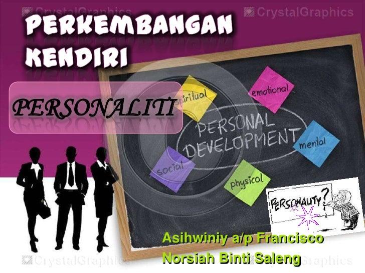PERSONALITI          Asihwiniy a/p Francisco          Norsiah Binti Saleng