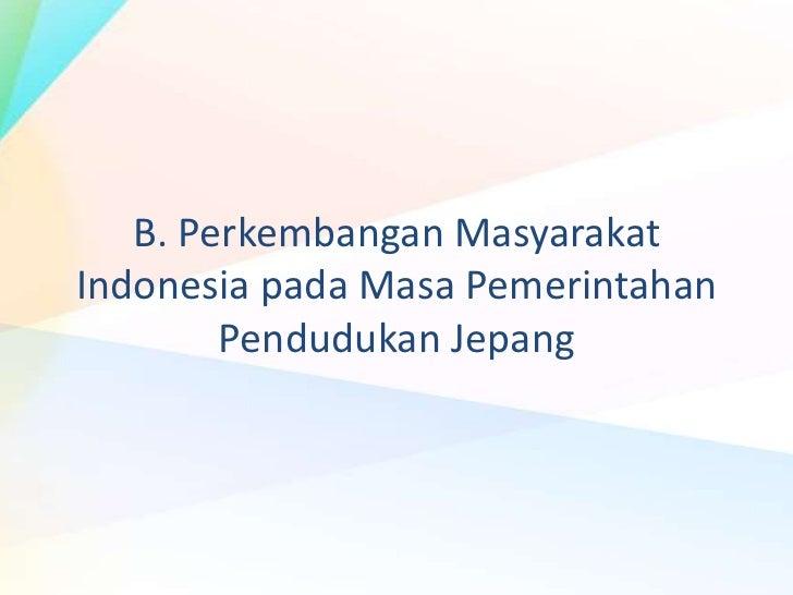 Perkembangan masyarakat indonesia pada masa pemerintahan pendudukan jepang
