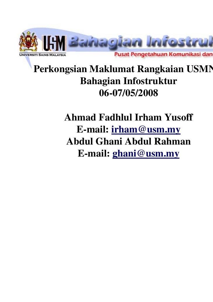 Perkongsian Maklumat Rangkaian USMNet          Bahagian Infostruktur             06-07/05/2008      Ahmad Fadhlul Irham Yu...