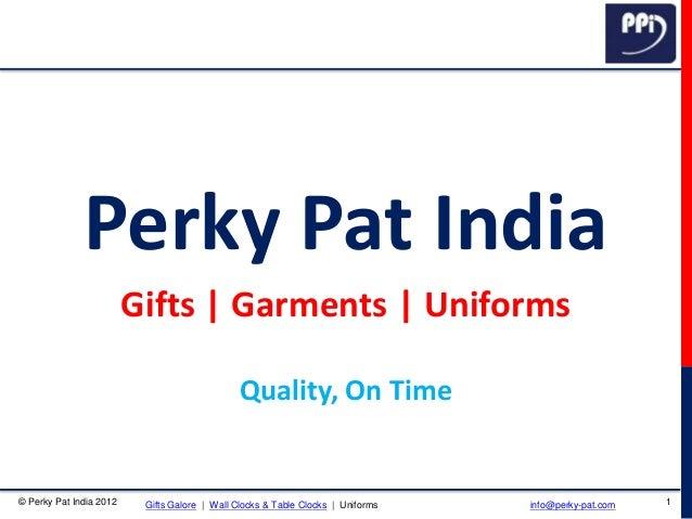 © Perky Pat India 2012 1Gifts Galore | Wall Clocks & Table Clocks | Uniforms info@perky-pat.com Perky Pat India Gifts | Ga...