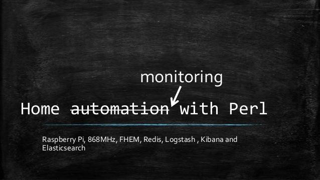 monitoring  Home automation with Perl Raspberry Pi, 868MHz, FHEM, Redis, Logstash , Kibana and Elasticsearch