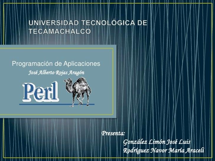 UNIVERSIDAD TECNOLÓGICADE TECAMACHALCO<br />Programación de Aplicaciones<br />José Alberto Rojas Aragón<br />Presenta: <br...