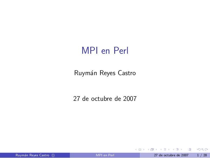 MPI en Perl                         Ruym´n Reyes Castro                             a                         27 de octubr...